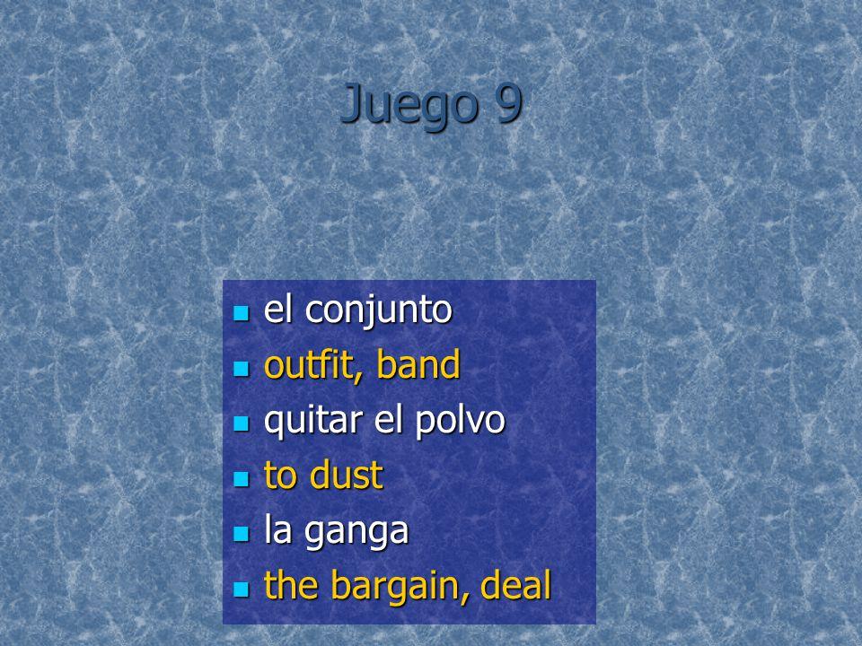 Juego 9 el conjunto el conjunto outfit, band outfit, band quitar el polvo quitar el polvo to dust to dust la ganga la ganga the bargain, deal the bargain, deal