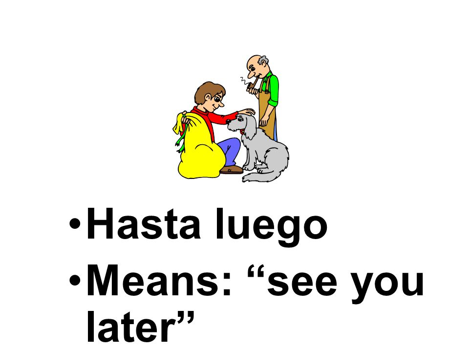 Hasta mañana literally means until tomorrow