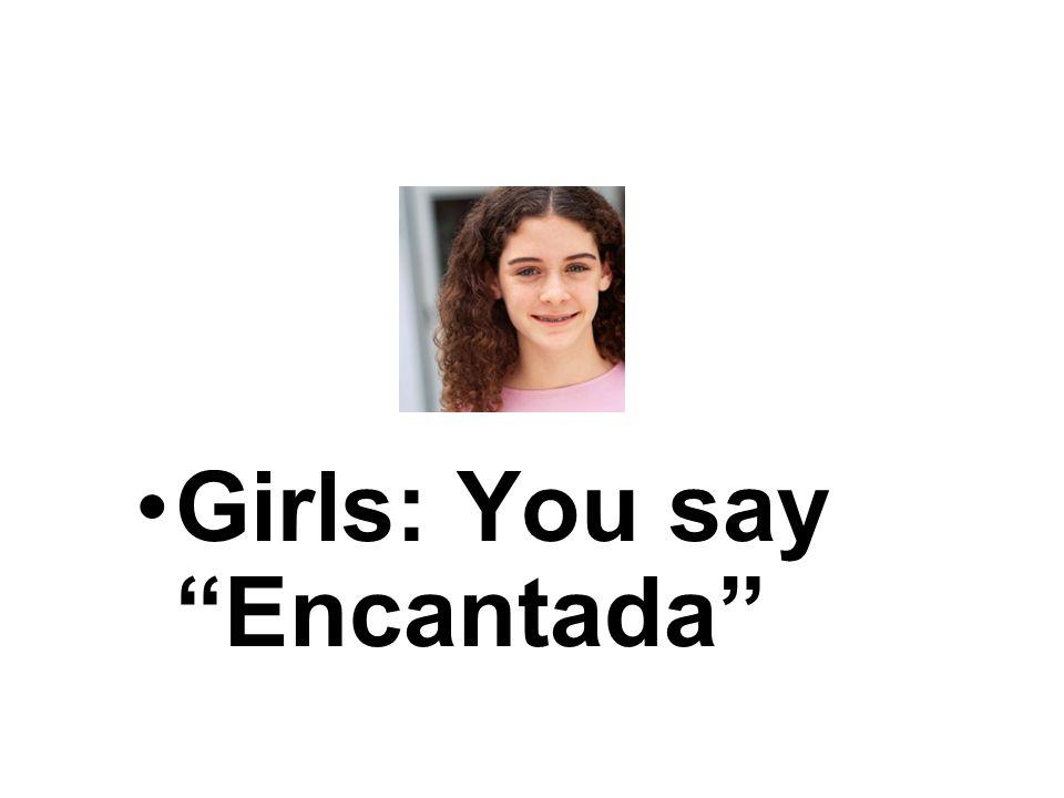 Boys: You have to use the form: Encantado
