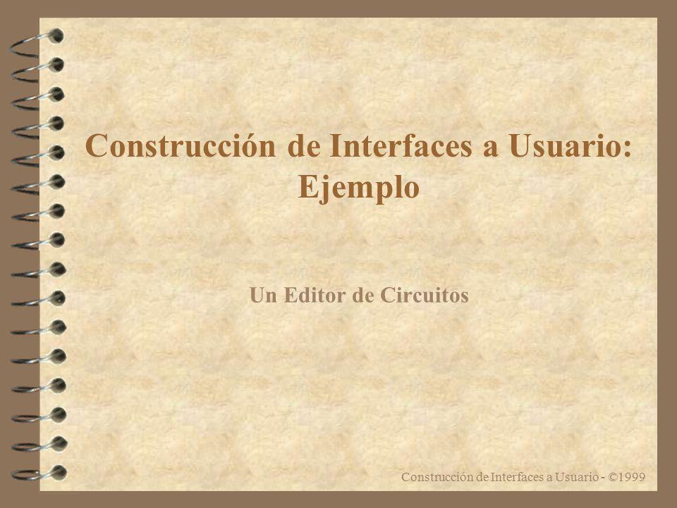 Construcción de Interfaces a Usuario - ©1999 Construcción de Interfaces a Usuario: Ejemplo Un Editor de Circuitos