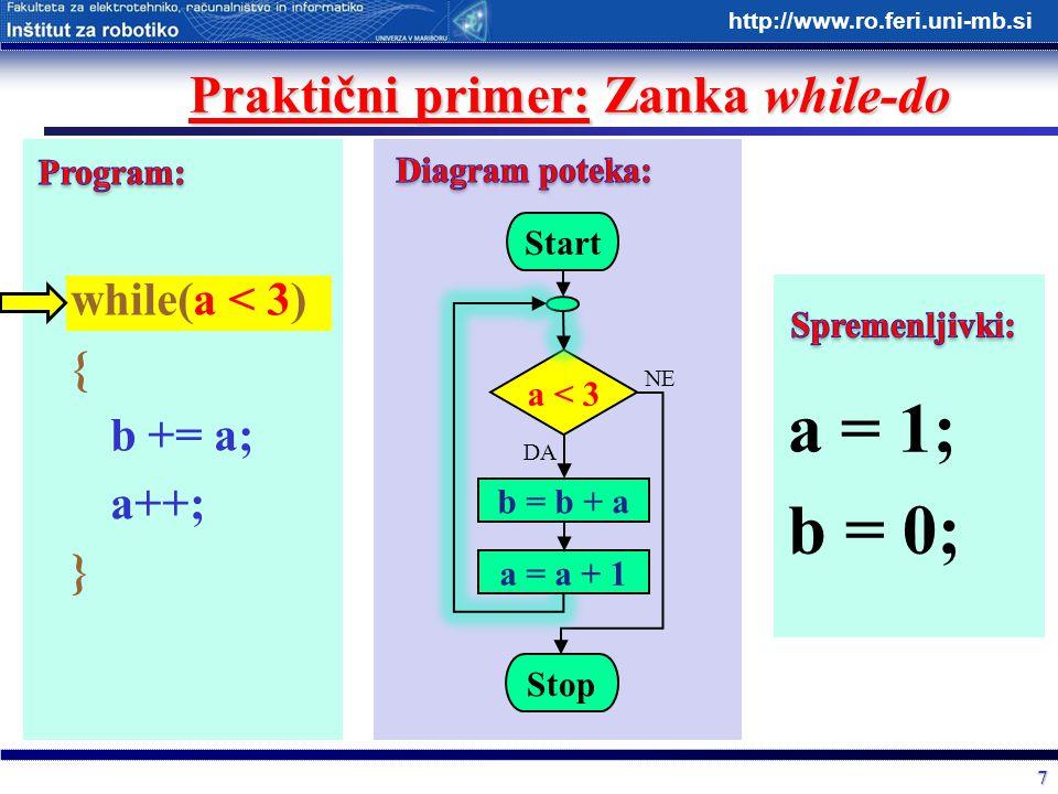 7 http://www.ro.feri.uni-mb.si Praktični primer: Zanka while-do while(a < 3) { b += a; a++; } Start a < 3 b = b + a Stop DA NE a = a + 1 a = 1; b = 0;