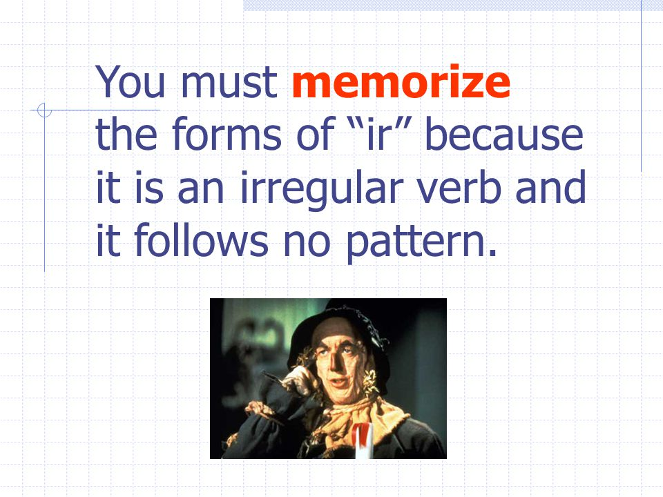 """You must memorize the forms of """"ir"""" because it is an irregular verb and it follows no pattern."""