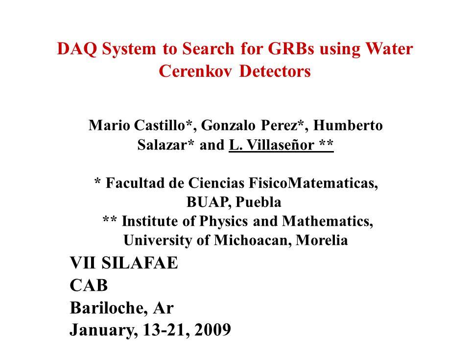 DAQ System to Search for GRBs using Water Cerenkov Detectors Mario Castillo*, Gonzalo Perez*, Humberto Salazar* and L.
