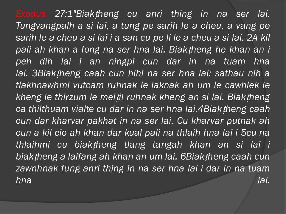 Exodus 27:1 Biak ṭ heng cu anri thing in na ser lai.