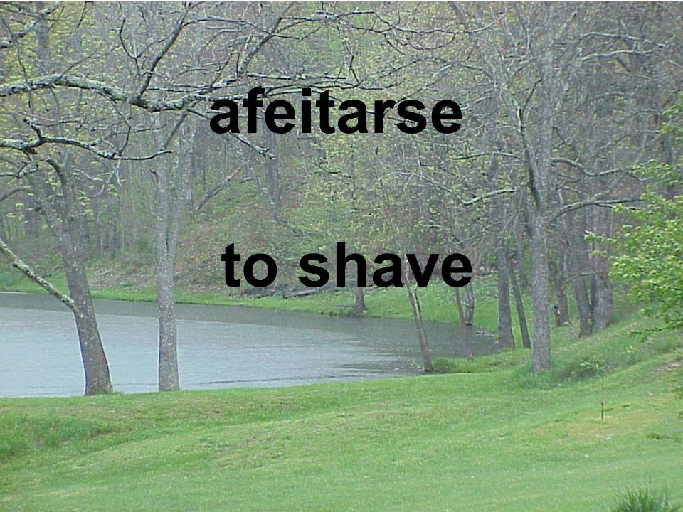 afeitarse to shave