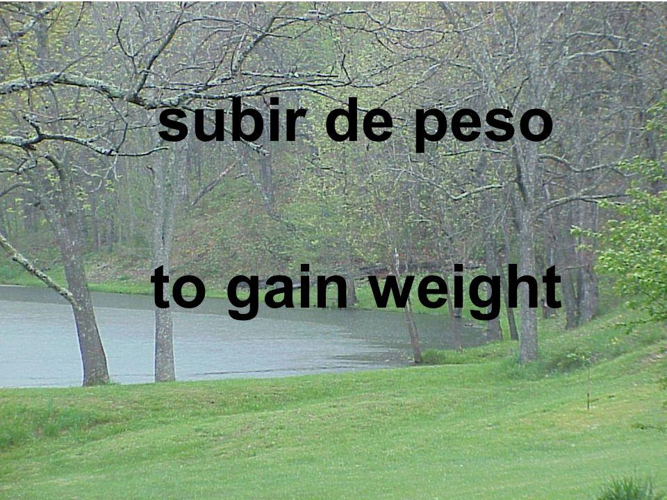 subir de peso to gain weight
