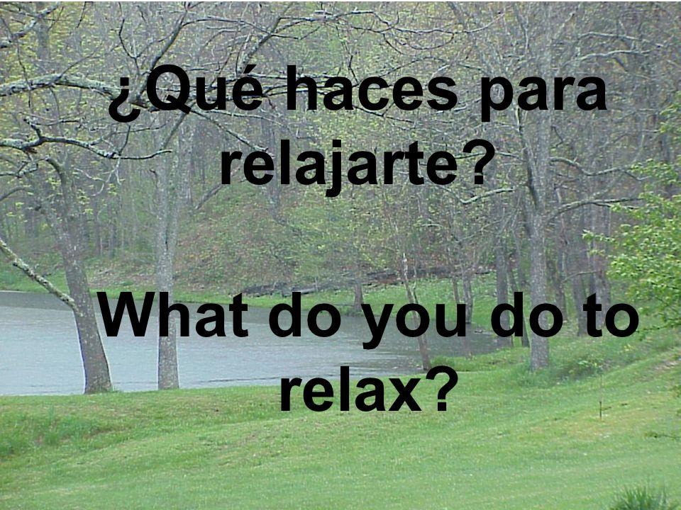 ¿Qué haces para relajarte What do you do to relax