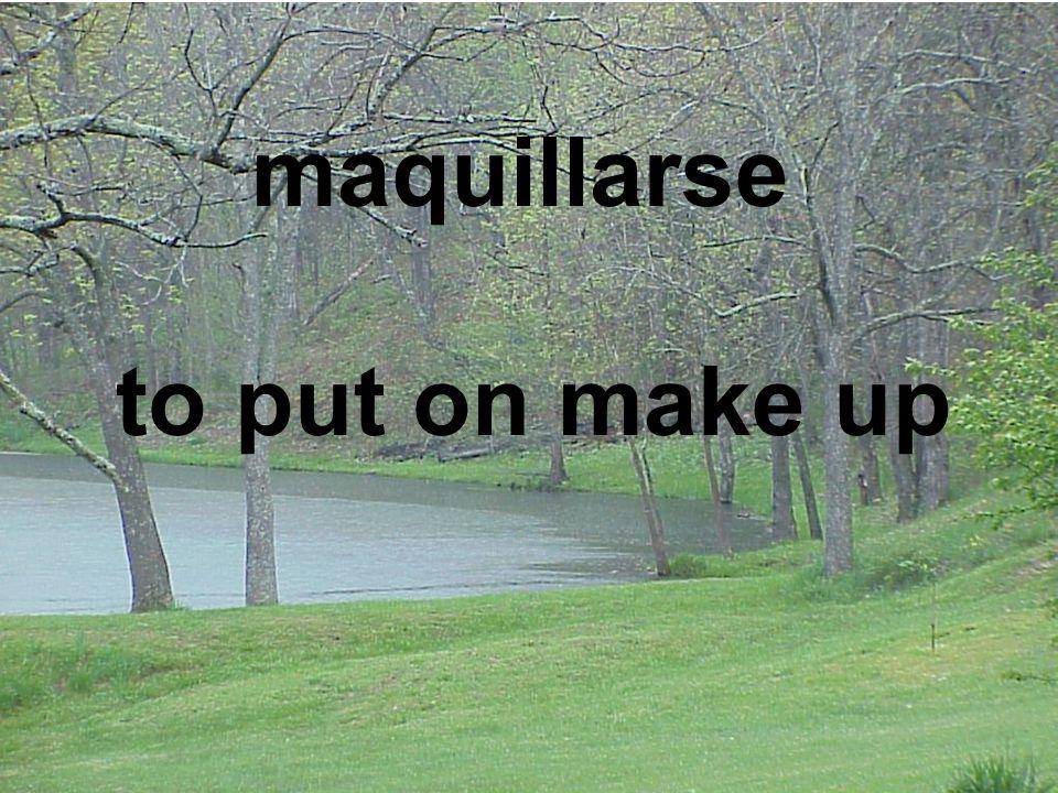 maquillarse to put on make up