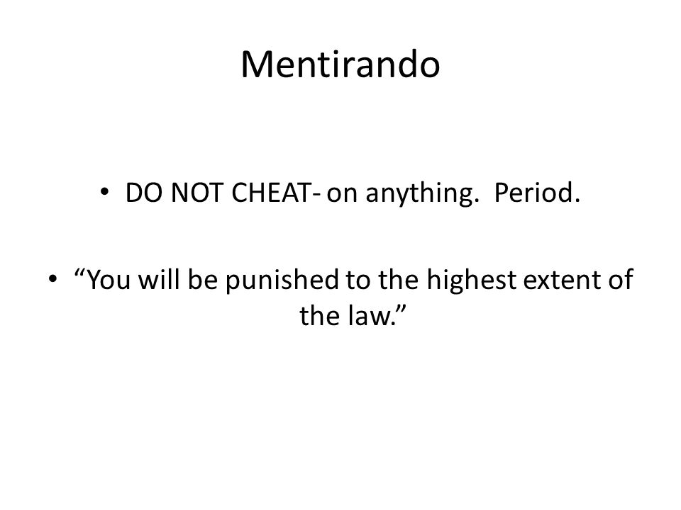 "Mentirando DO NOT CHEAT- on anything. Period. ""You will be punished to the highest extent of the law."""
