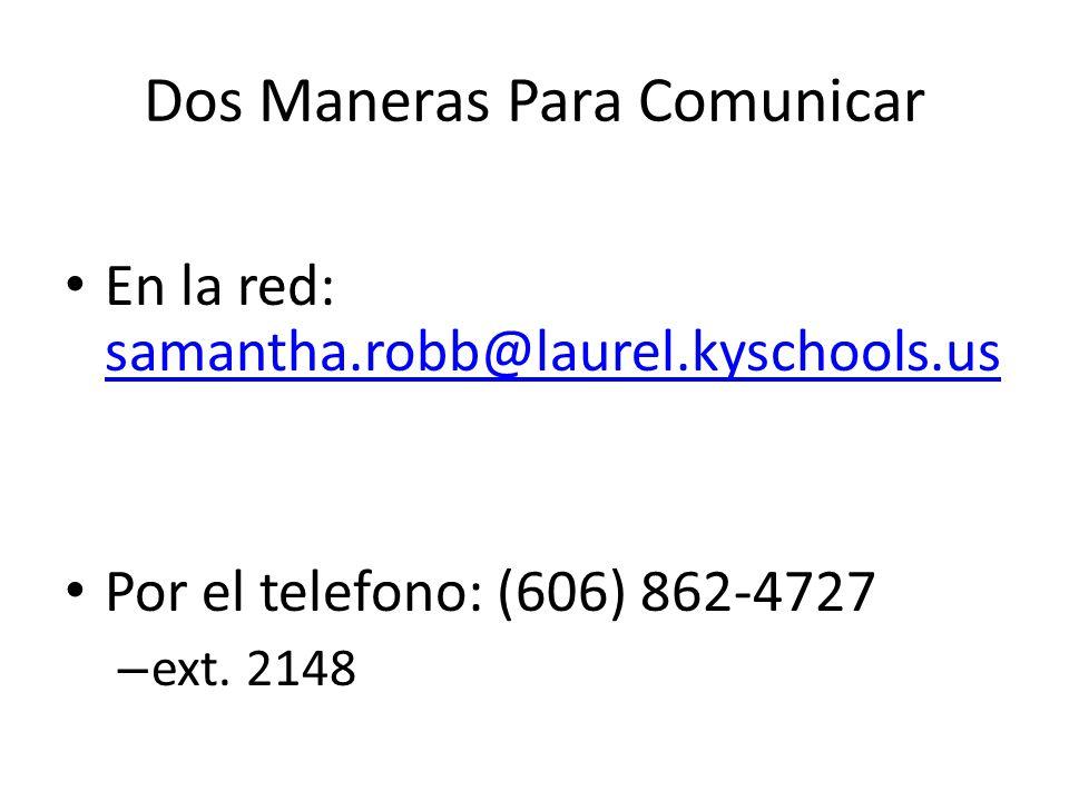 Dos Maneras Para Comunicar En la red: samantha.robb@laurel.kyschools.us samantha.robb@laurel.kyschools.us Por el telefono: (606) 862-4727 – ext.