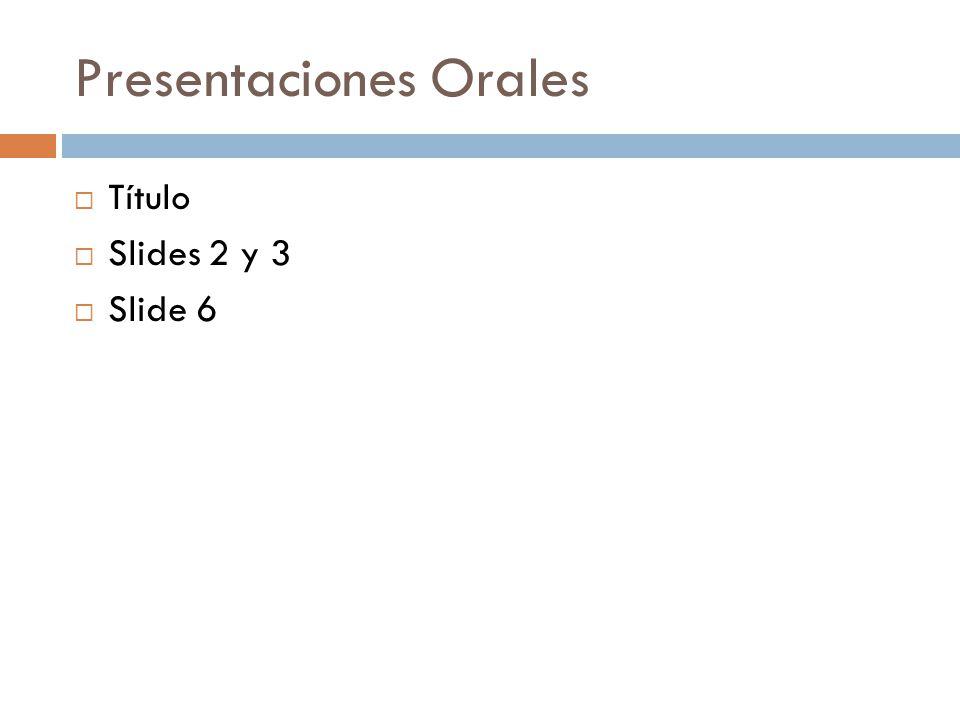 Presentaciones Orales  Título  Slides 2 y 3  Slide 6