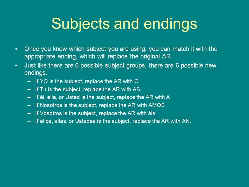 Subjects and endings Once you know which subject you are using, you can match it with the appropriate ending, which will replace the original AR.