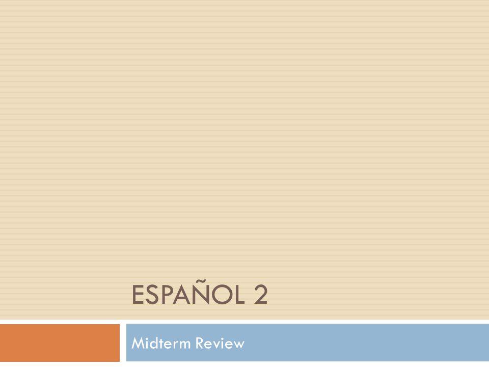 ESPAÑOL 2 Midterm Review