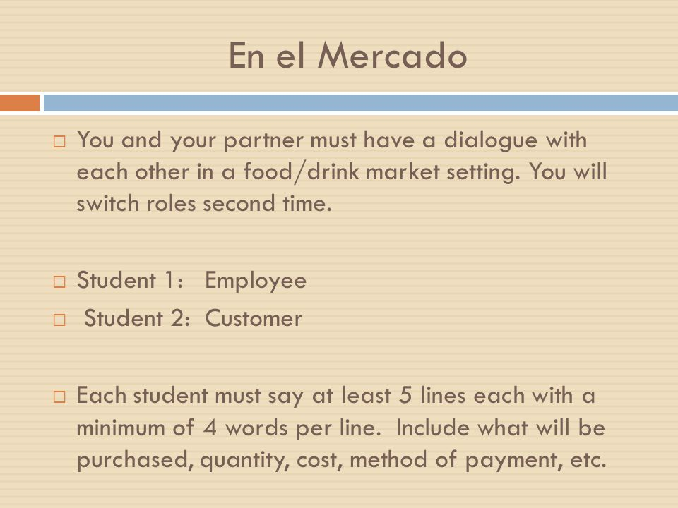En el Mercado  You and your partner must have a dialogue with each other in a food/drink market setting.