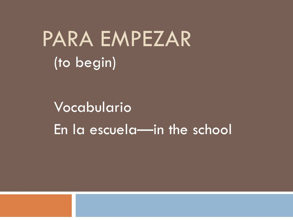 PARA EMPEZAR (to begin) Vocabulario En la escuela—in the school
