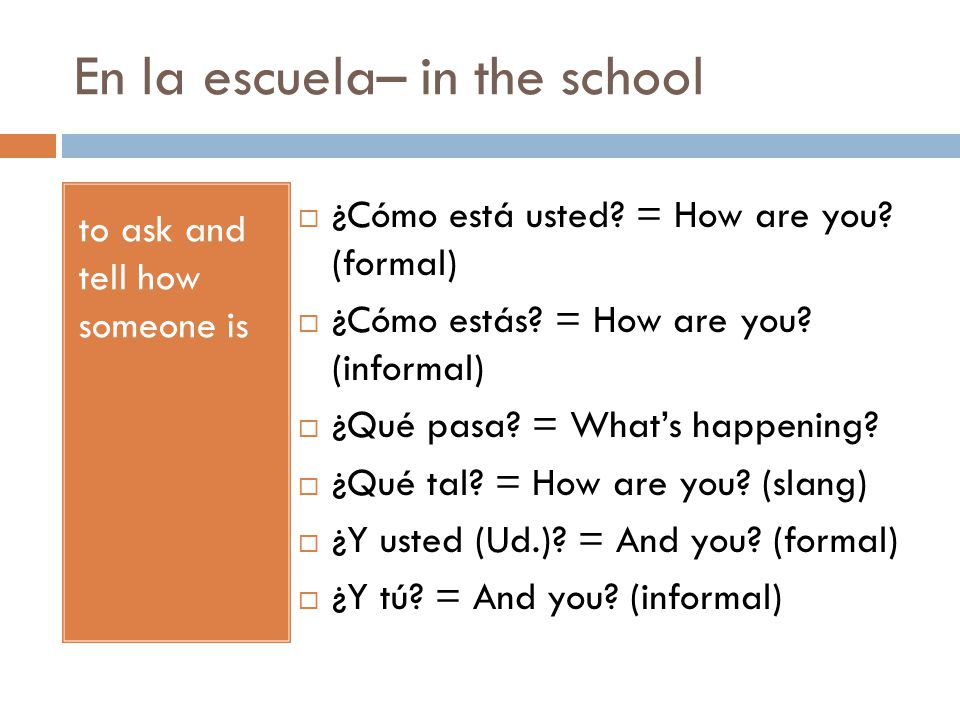 En la escuela– in the school to ask and tell how someone is  ¿Cómo está usted.