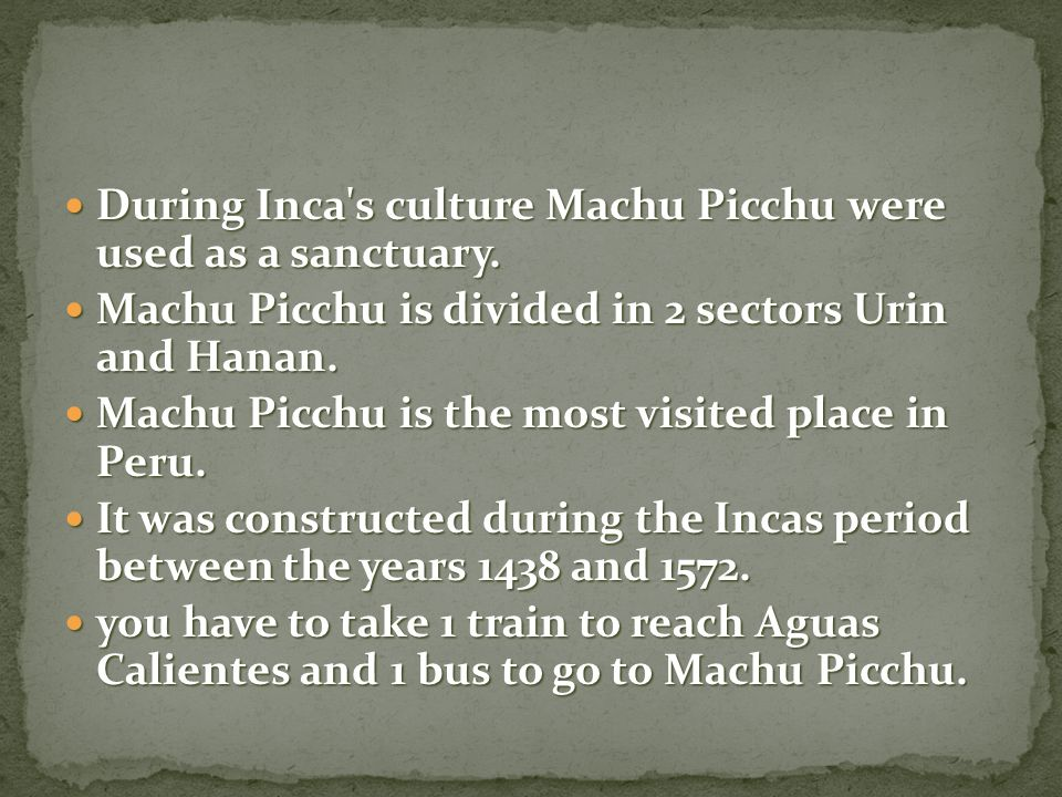 During Inca s culture Machu Picchu were used as a sanctuary.