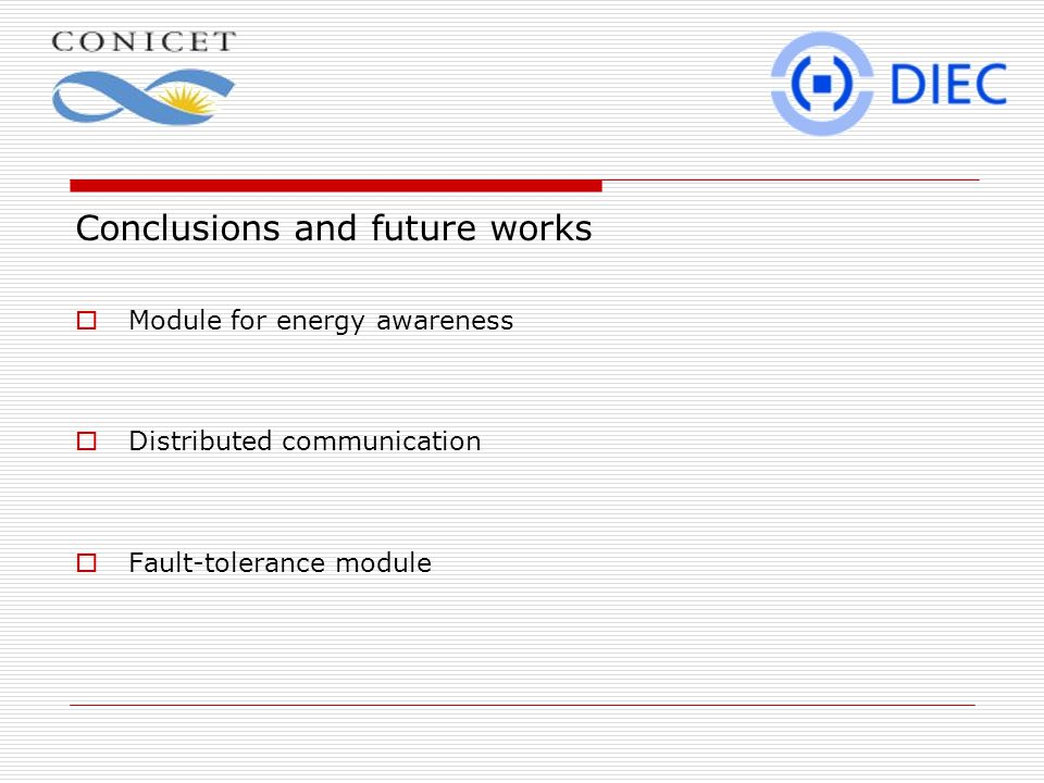 Conclusions and future works  Module for energy awareness  Distributed communication  Fault-tolerance module