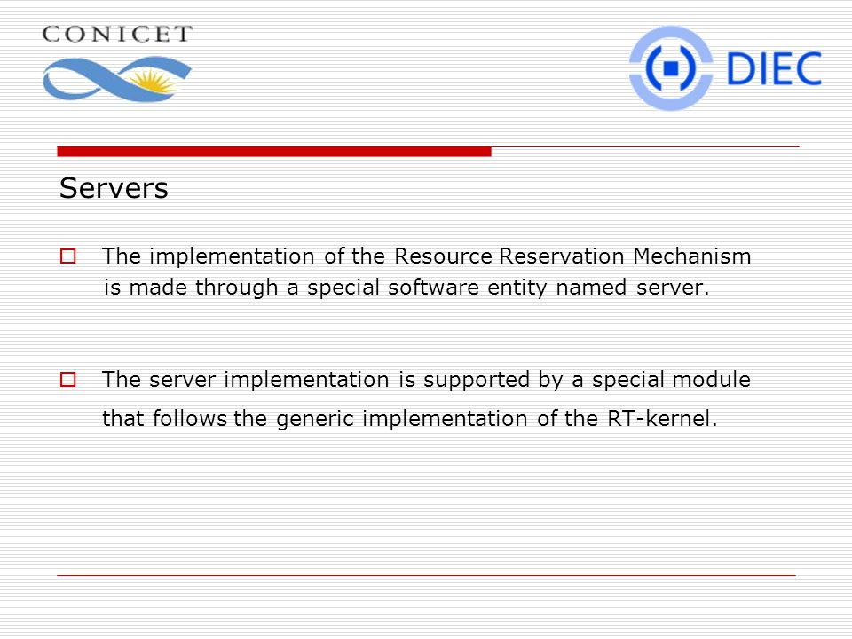 Servers  The implementation of the Resource Reservation Mechanism is made through a special software entity named server.