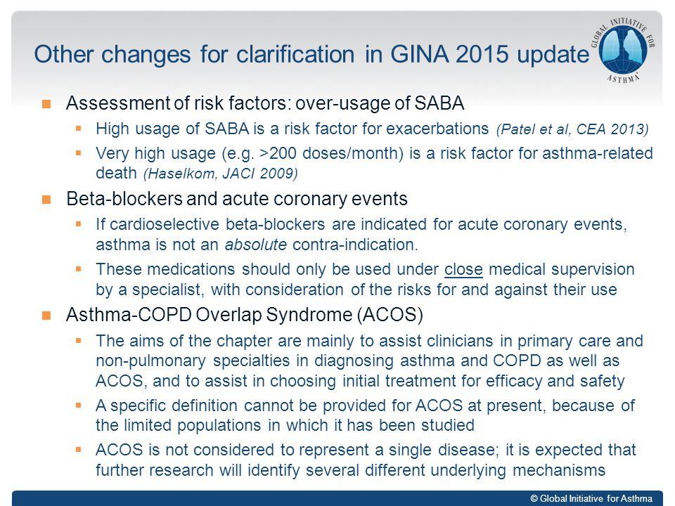© Global Initiative for Asthma Assessment of risk factors: over-usage of SABA  High usage of SABA is a risk factor for exacerbations (Patel et al, CEA 2013)  Very high usage (e.g.
