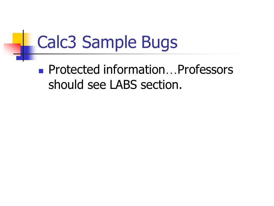 Calc3 Sample Bugs Protected information … Professors should see LABS section.