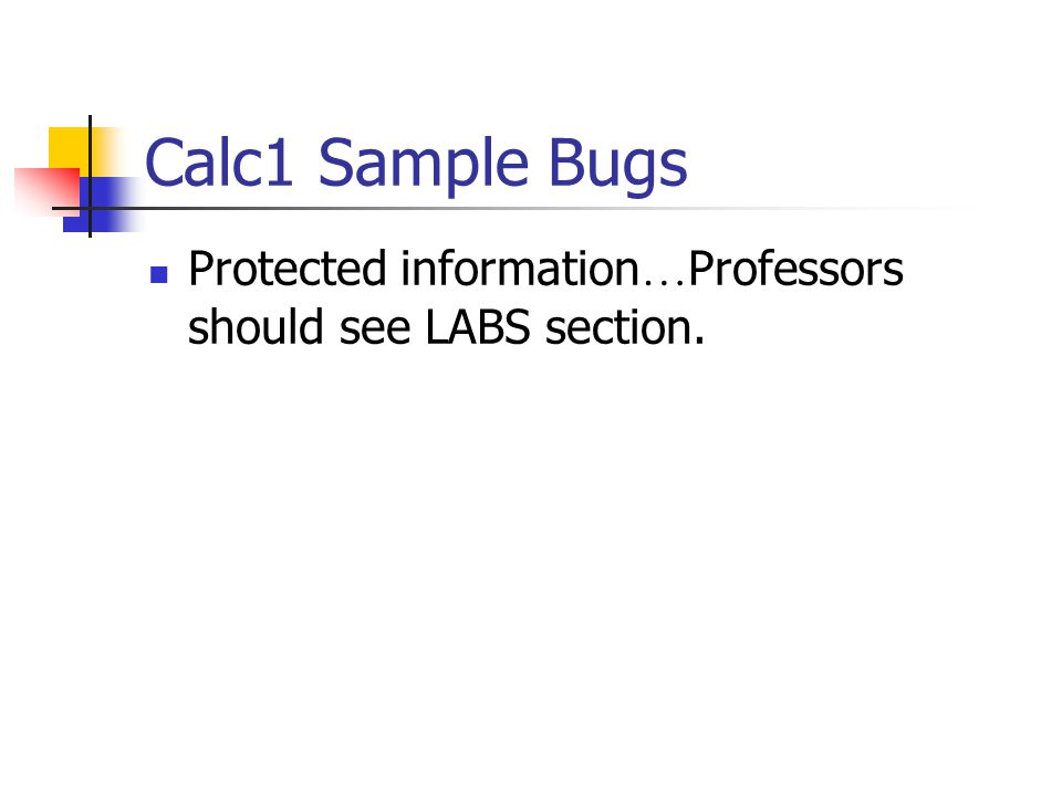 Calc1 Sample Bugs Protected information … Professors should see LABS section.