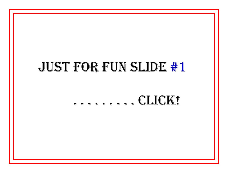 Just For Fun slide #1......... click!