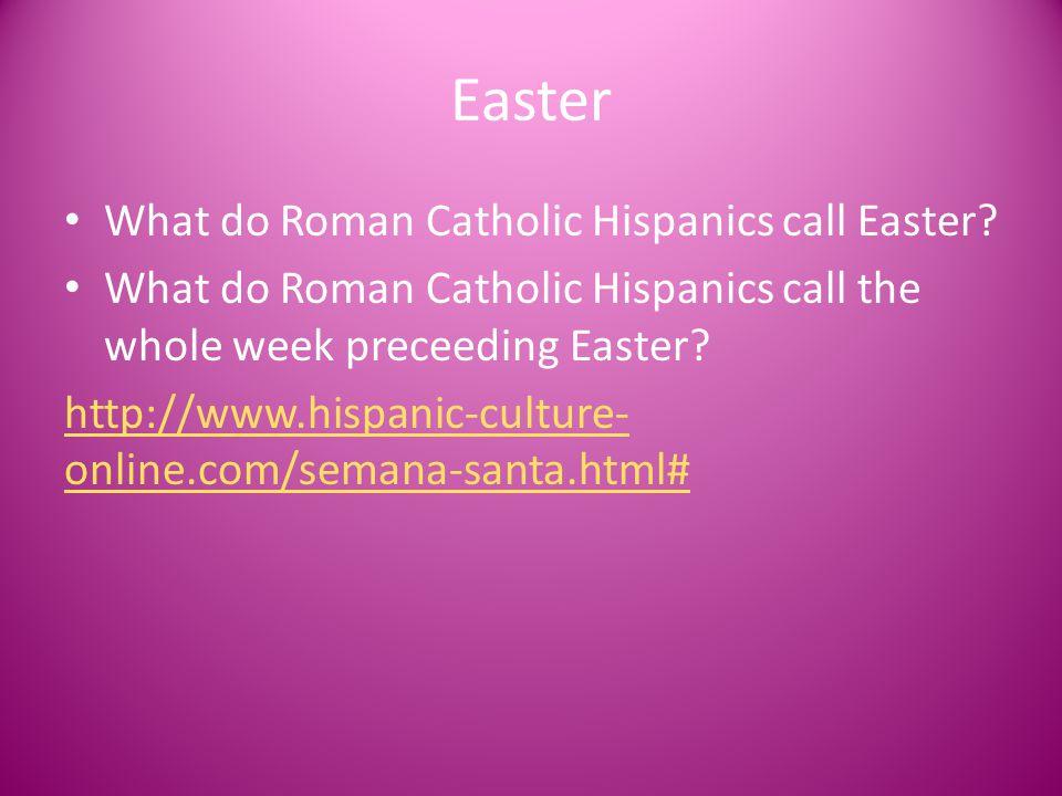 Easter What do Roman Catholic Hispanics call Easter.