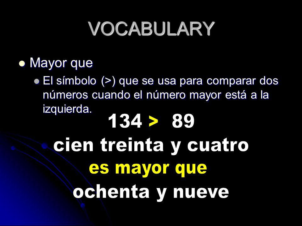 VOCABULARY Mayor que Mayor que El símbolo (>) que se usa para comparar dos números cuando el número mayor está a la izquierda.