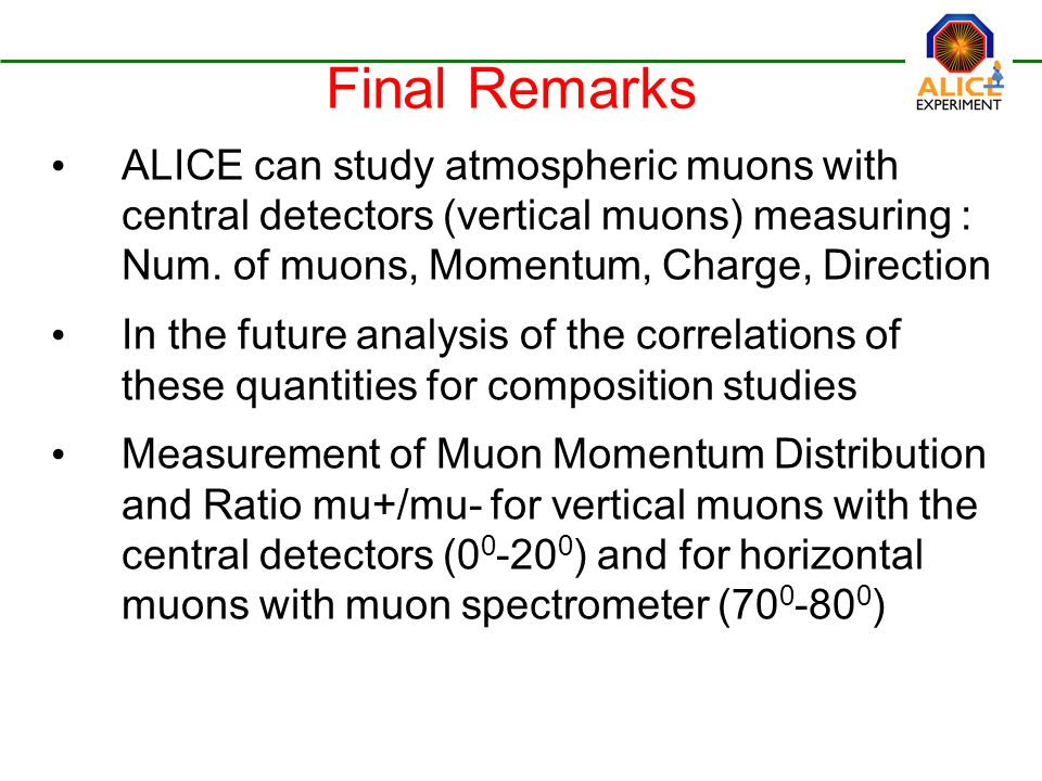 Final Remarks ALICE can study atmospheric muons with central detectors (vertical muons) measuring : Num.