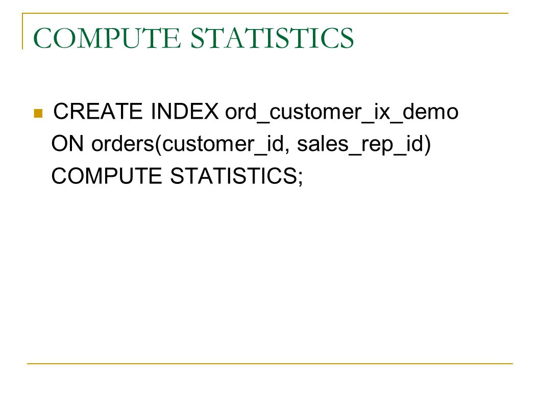 COMPUTE STATISTICS CREATE INDEX ord_customer_ix_demo ON orders(customer_id, sales_rep_id) COMPUTE STATISTICS;