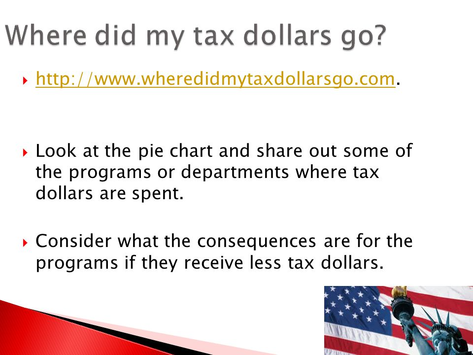  http://www.wheredidmytaxdollarsgo.com. http://www.wheredidmytaxdollarsgo.com  Look at the pie chart and share out some of the programs or departmen