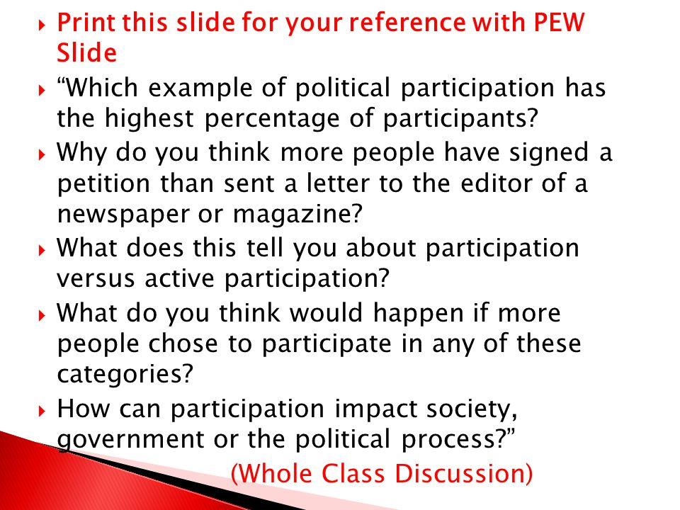  Print this slide for your reference with PEW Slide  Which example of political participation has the highest percentage of participants.