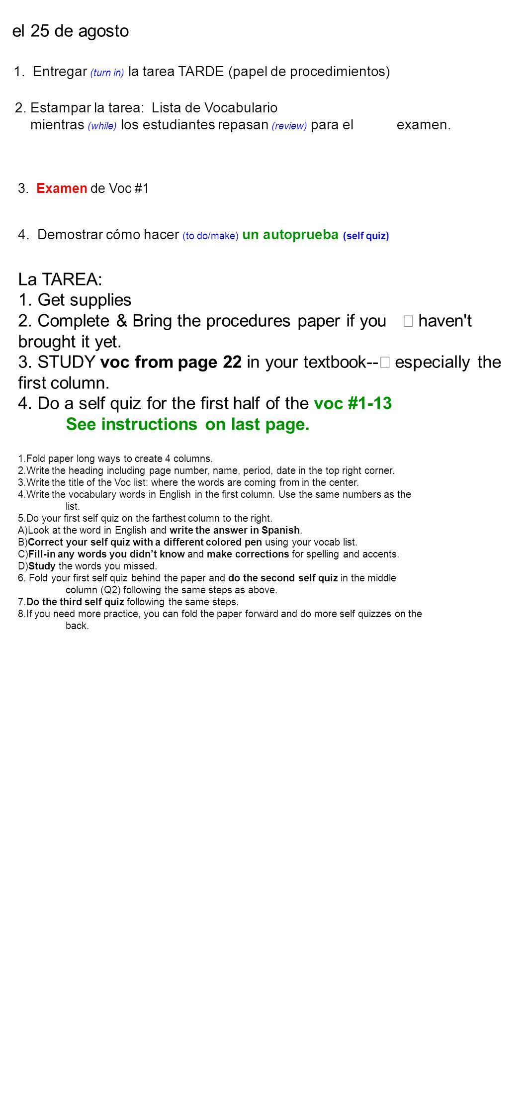 el 25 de agosto 1. Entregar (turn in) la tarea TARDE (papel de procedimientos) La TAREA: 1.