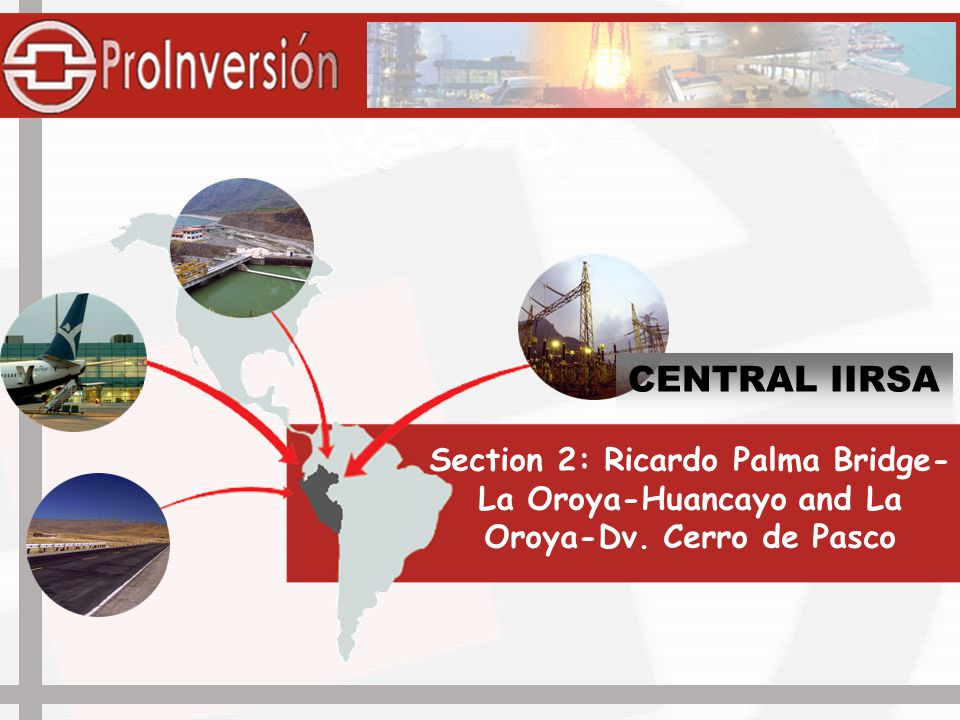 Section 2: Ricardo Palma Bridge- La Oroya-Huancayo and La Oroya-Dv. Cerro de Pasco CENTRAL IIRSA