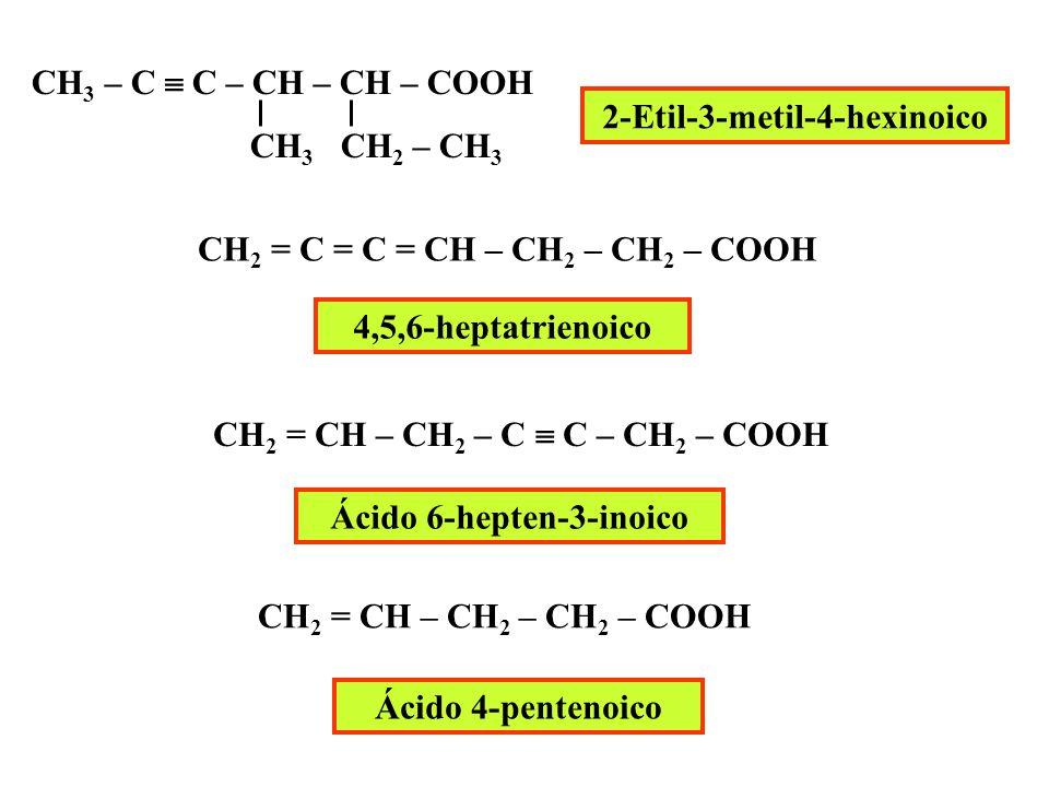 Ácido propenoico Ácido 2,3-dihidroxibutanoico Ácido dihidroxibutanodioico CH 2 = CH – COOH CH 3 – CHOH – CHOH – COOH HOOC – CHOH – CHOH – COOH Ácido 3-pentenoico CH 3 – CH = CH – CH 2 – COOH CH 3 – CH 2 – COOH Ácido propanoico HOOC – CH 2 – COOH Ácido propanodioico 3,6-heptadiinoico CH  C – CH 2 – C  C – CH 2 – COOH