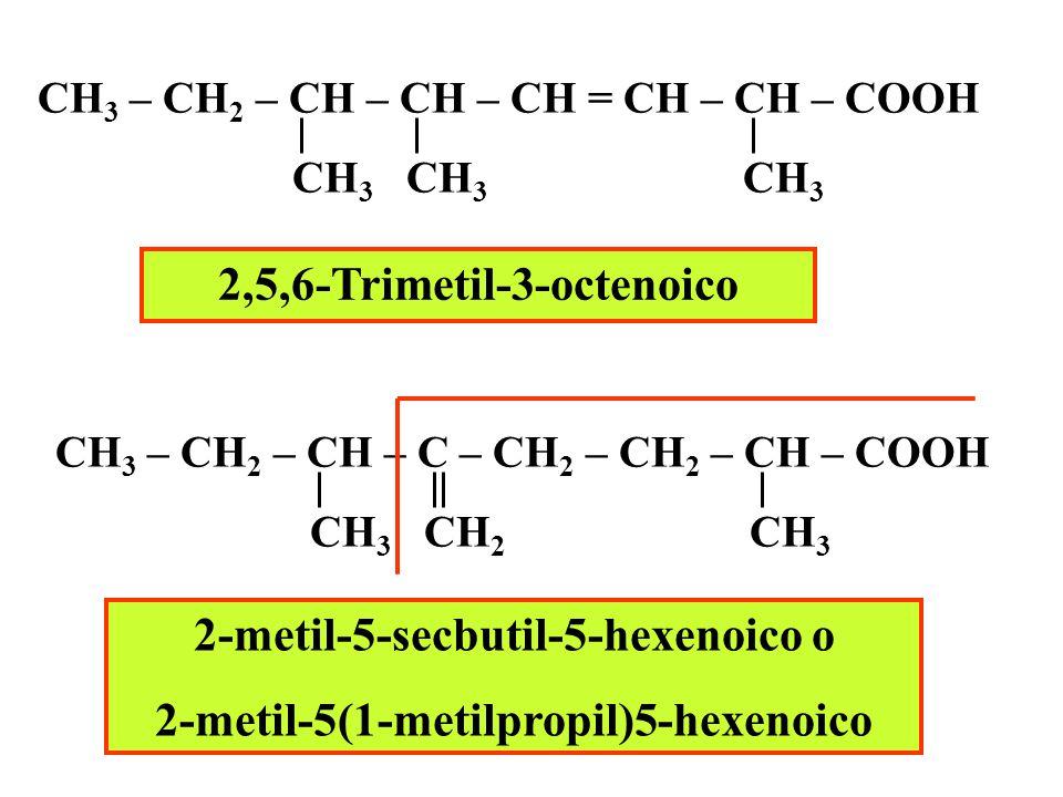 2-Etil-3-metil-4-hexinoico CH 3 – C  C – CH – CH – COOH CH 3 CH 2 – CH 3 Ácido 6-hepten-3-inoico 4,5,6-heptatrienoico CH 2 = C = C = CH – CH 2 – CH 2 – COOH CH 2 = CH – CH 2 – C  C – CH 2 – COOH Ácido 4-pentenoico CH 2 = CH – CH 2 – CH 2 – COOH
