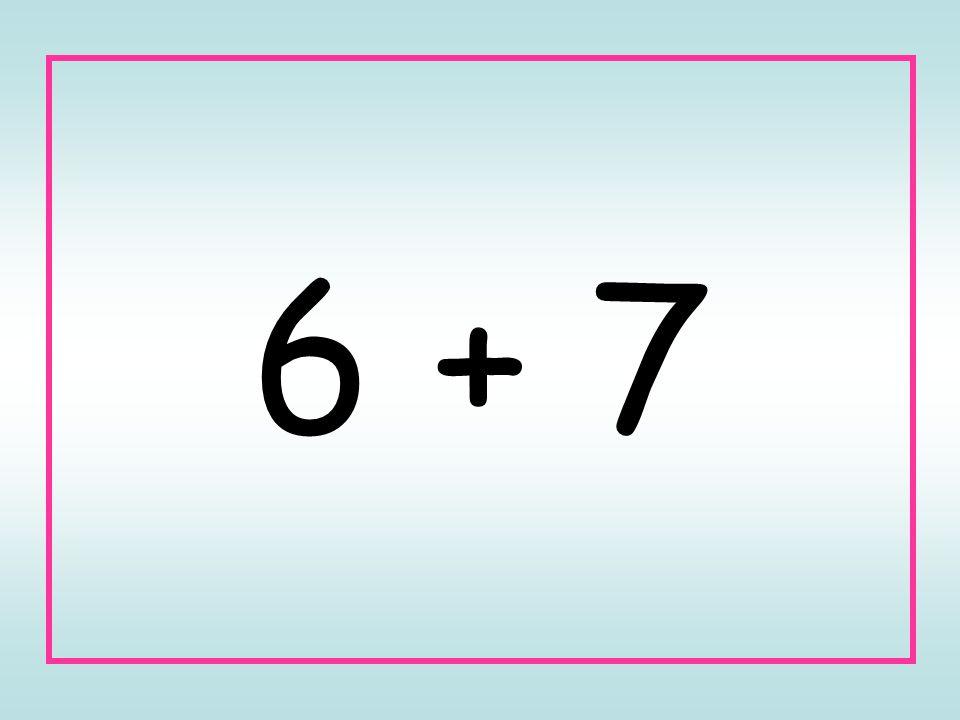 6 + 7