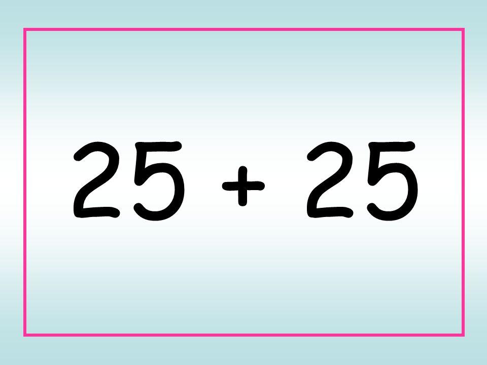 25 + 25