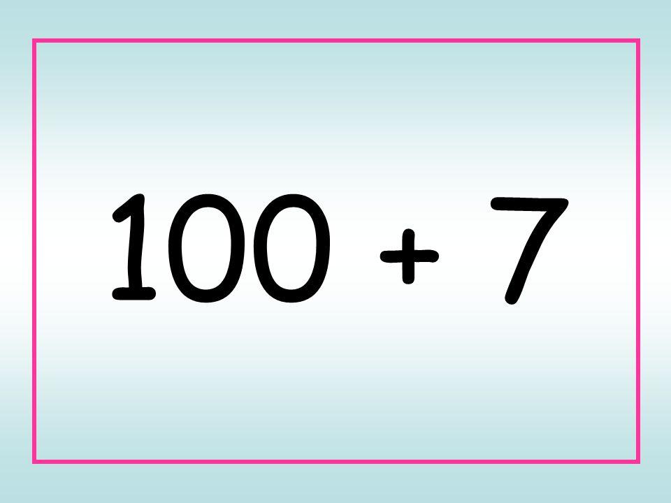 100 + 7