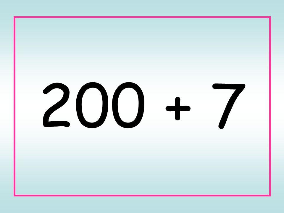 200 + 7