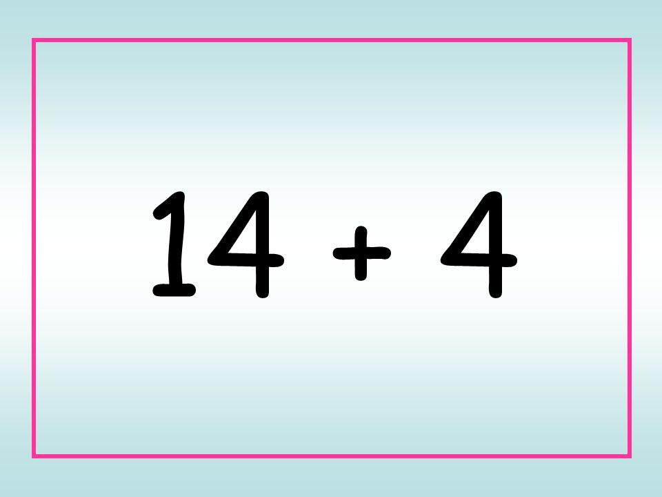 14 + 4