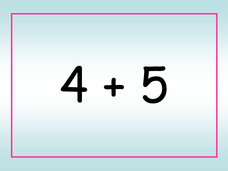 4 + 5
