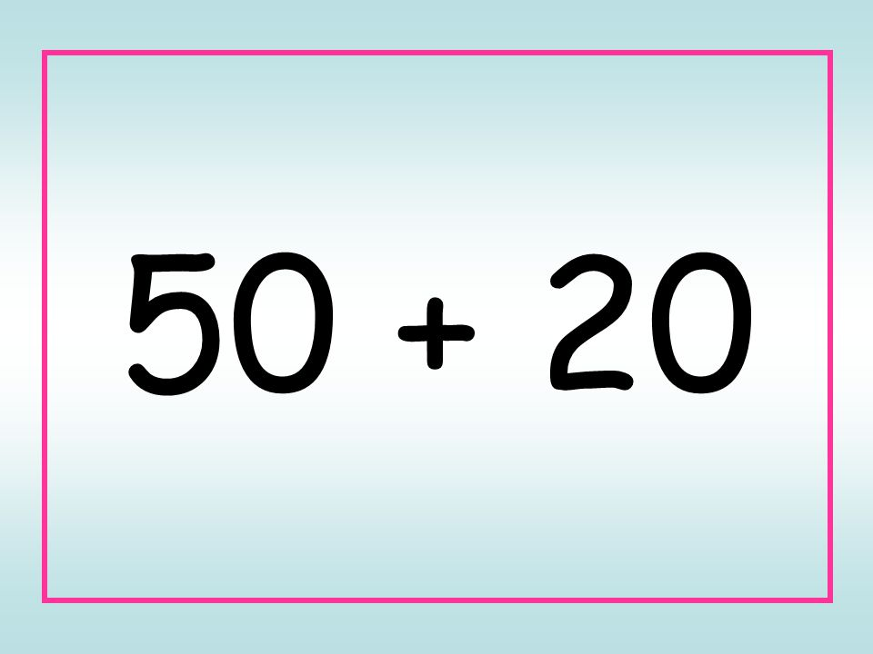 50 + 20