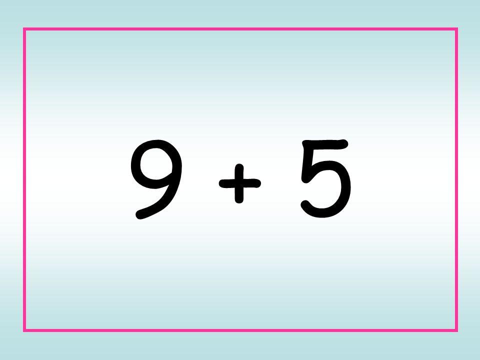 9 + 5