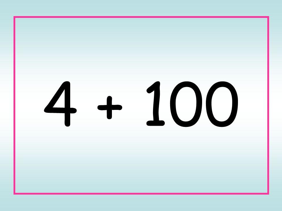 4 + 100