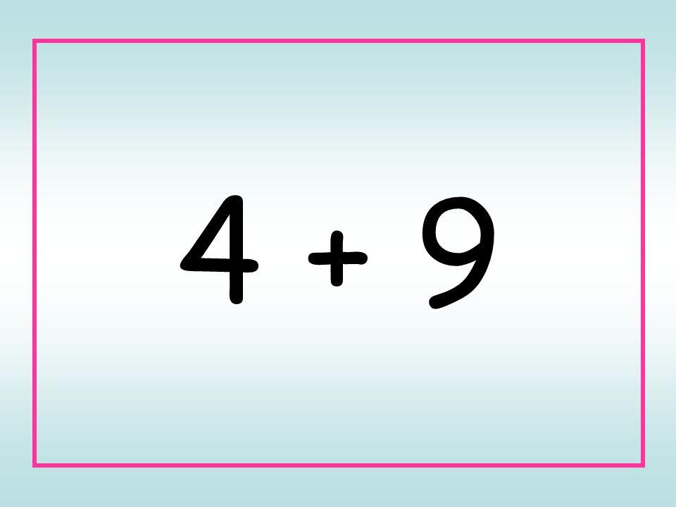 4 + 9