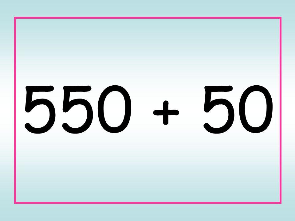 550 + 50