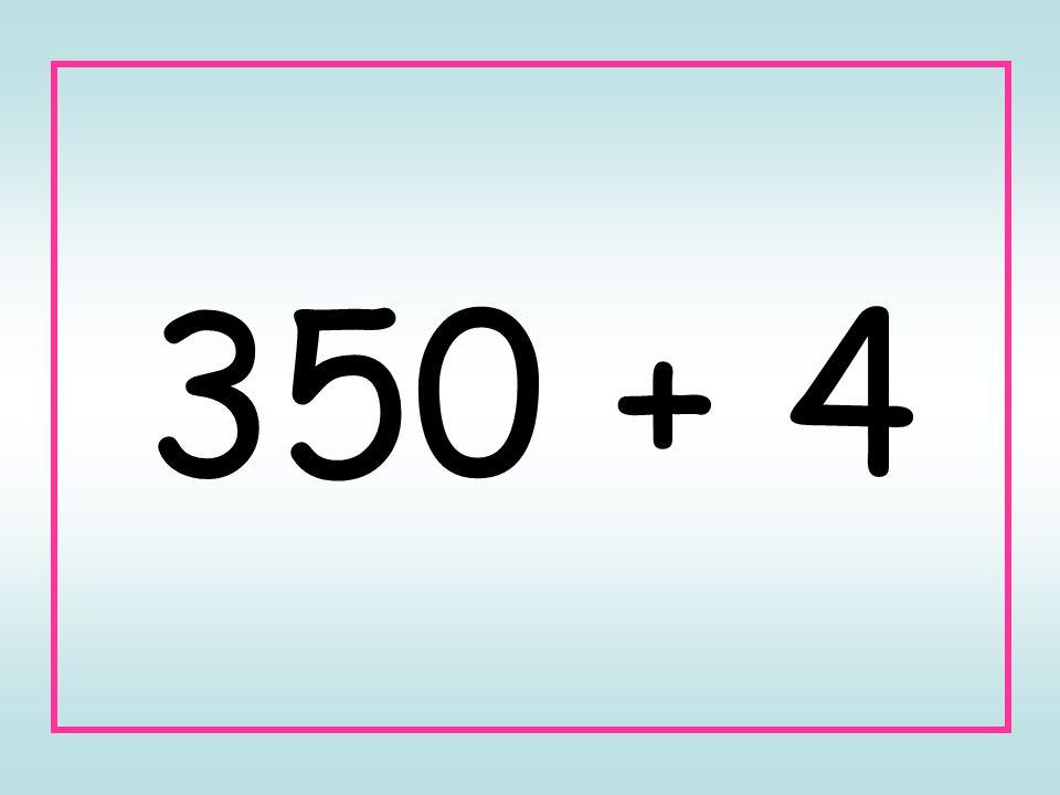 350 + 4