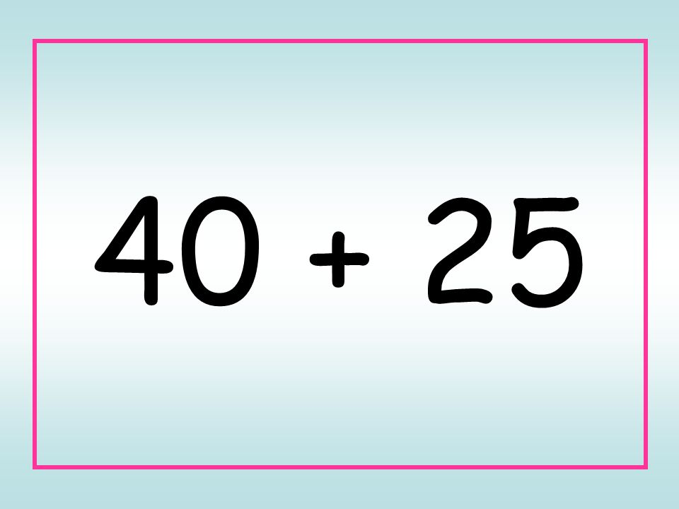 40 + 25